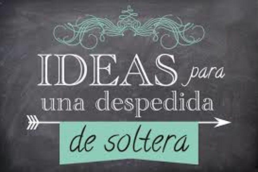 Ideas para despedidas de soltera / IDEAS FOR A BACHELORETTE PARTY